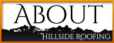 About Hillside Roofing & Gutter, certified roofing contractor