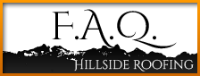 F.A.Q. by Hillside Roofing & Gutter, certified roofing contractor