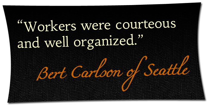 'Workers were courteous and well organized.' - Bert Carlson of Seattle