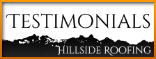 Testimonials for Hillside Roofing & Gutter, certified roofing contractor